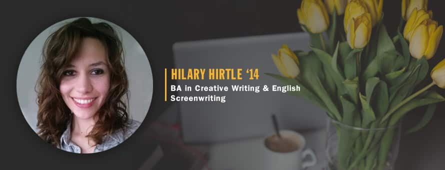 Alumna Hilary Hirtle '14 earned a BA in Creative Writing & English, Screenwriting